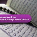 Welcoming Ramadan with the Realization of SDGs through Islamic Finance